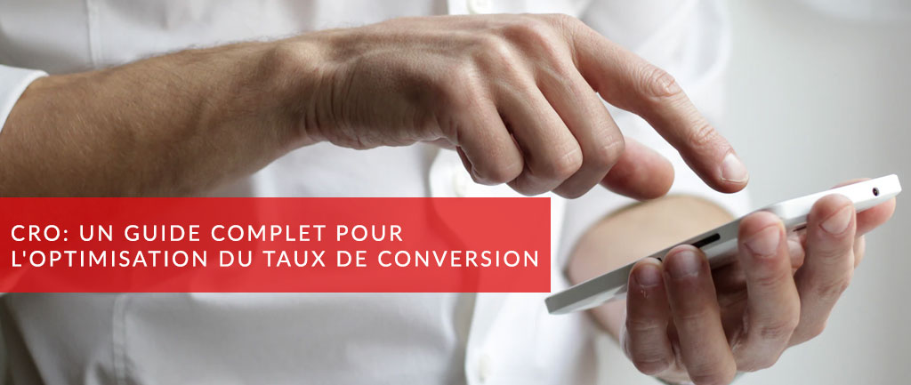 CRO: Un guide complet pour l'optimisation du taux de conversion